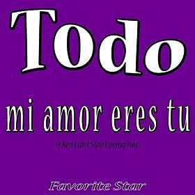 Amazon.com: Todo Mi Amor Eres Tu (I Just Can't Stop Loving You