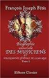 Biographie universelle des musiciens et bibliographie générale de la musique: Tome 1. Aaron - Bohrer (French Edition)