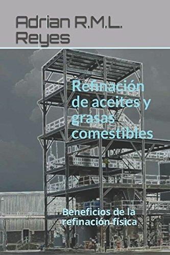 Refinacion de aceites y grasas comestibles: Beneficios de la refinacion fisica  [Reyes, Adrian R.M.L.] (Tapa Blanda)