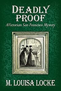 Deadly Proof: A Victorian San Francisco Mystery by M. Louisa Locke ebook deal