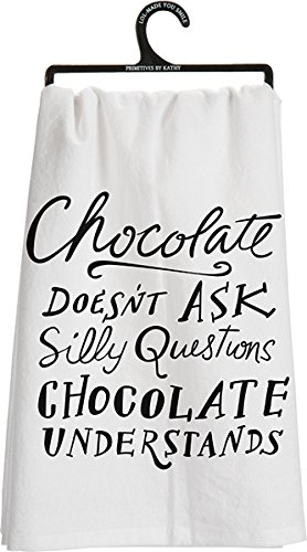 Whimsical Dish Towel - Chocolate Doesn'T Ask Silly Questions Chocolate Understands