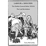 Labour V. Sinn Fein. the Dublin General Strike 1913/14 - The Lost Revolutionby Terry McCarthy