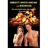 OBESITY SPOTS AGEING and WRINKLES: Are you losing your war against free radicals?by Omar Vassalli