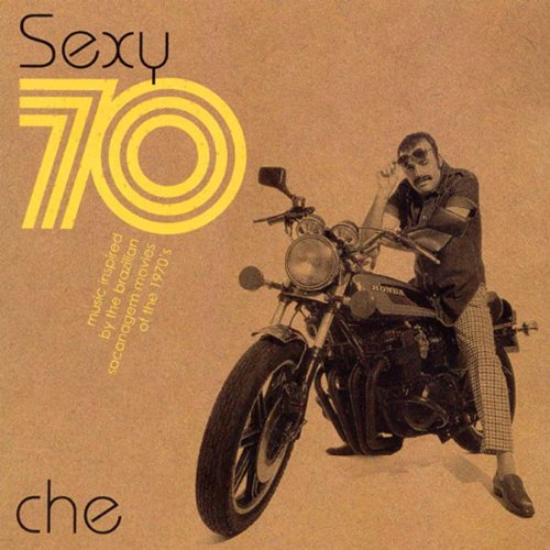 Sexy 70: Music Inspired by the Brazilian Erotic Movies of the 70's