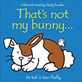 That's Not My Bunny (Usborne Touchy Feely Books) Fiona Watt