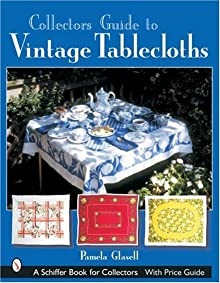 Collector's Guide to Vintage Tablecloths (Schiffer Book for Collectors) Pamela Glasell, Pearl Yeadon and Glenn L. Glasell