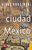 img - for La ciudad de M xico: Una historia (Coleccion Popular (Fondo de Cultura Economica)) (Spanish Edition) book / textbook / text book
