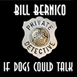 If Dogs Could Talk: Cooper Collection, 055 (       UNABRIDGED) by Bill Bernico Narrated by Larry Terpening