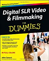 Digital SLR Video and Filmmaking For Dummies (For Dummies (Computer/Tech))