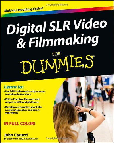 Digital Slr Video And Filmmaking For Dummies