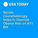 Senate Overwhelmingly Votes to Override Obama Veto on 9/11 Bill | Donovan Slack,Brian J. Tumulty