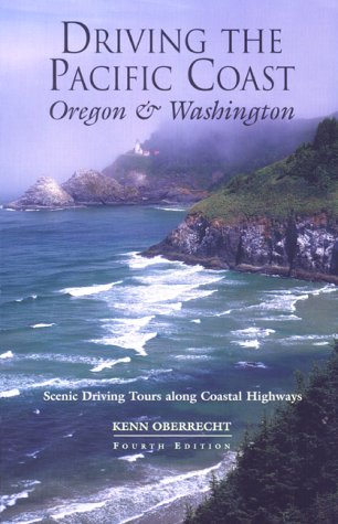Driving The Pacific Coast Oregon And Washington, 4Th: Scenic Driving Tours Along Coastal Highways (Scenic Driving Series)