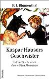 Kaspar Hausers Geschwister. Auf der Suche nach dem wilden Menschen
