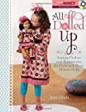 All Dolled Up: Sewing Clothes and Accessories for Girls and Their 18-Inch Dolls