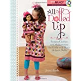 All Dolled Up: Sewing Clothes and Accessories for Girls and Their 18-Inch Dollsby Joan Hinds