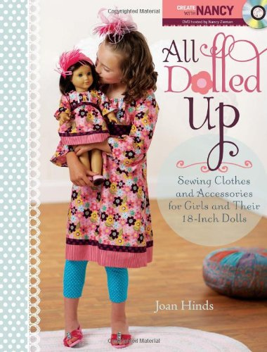 All Dolled Up: Sewing Clothes and Accessories for Girls and Their 18-Inch Dolls PDF