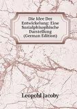 Die Idee Der Entwickelung: Eine Sozialphisophische Darstellung (German Edition)