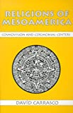Religions of Mesoamerica: Cosmovision and Ceremonial Centers (1577660064) by David Carrasco