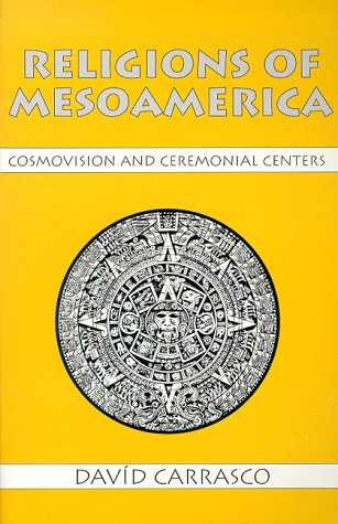 Religions of Mesoamerica: Cosmovision and Ceremonial...