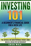 img - for Investing 101: A Beginner's Financial Guide for a Rich Life. The Basics on How to Make Money and Build a Wealthy Retirement. (Stocks, Bonds, Gold, Real Estate, Retirement, Assets, Wealth) book / textbook / text book