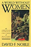 A World Without Women: The Christian Clerical Culture of Western Science (0195084357) by David F. Noble