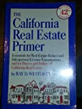 The California Real Estate Primer: Essentials for Broker and Salesperson License Examinations and for Buyers and Sellers of California Re