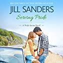 Serving Pride: Pride Series, Book 5 Audiobook by Jill Sanders Narrated by Tanya Eby