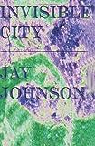 Invisible City (1475113986) by Johnson, Jay