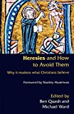 Heresies and How to Avoid Them: Why It Matters What Christians Believe