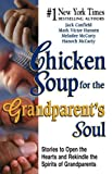 Chicken Soup for the Grandparent's Soul: Stories to Open the Hearts and Rekindle the Spirits of Grandparents (Chicken Soup for the Soul) (0757300588) by Canfield, Jack