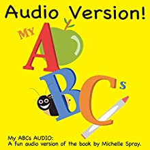 My ABCs: An ABC Book for Any Age (       UNABRIDGED) by Michelle Spray Narrated by Michelle Spray