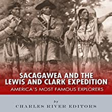 Sacagawea and the Lewis & Clark Expedition: America's Most Famous Explorers (       UNABRIDGED) by Charles River Editors Narrated by Stacy Hinkle