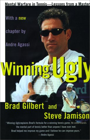 Winning Ugly: Mental Warfare in Tennis--Lessons from a Master, Brad Gilbert, Steve Jamison