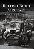 British Built Aircraft: Greater London (Vol 1) (0752427709) by Smith, Ron