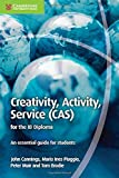 Creativity, Activity, Service (CAS) for the IB Diploma: An Essential Guide for Students