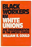 img - for Black Workers in White Unions: Job Discrimination in the United States book / textbook / text book