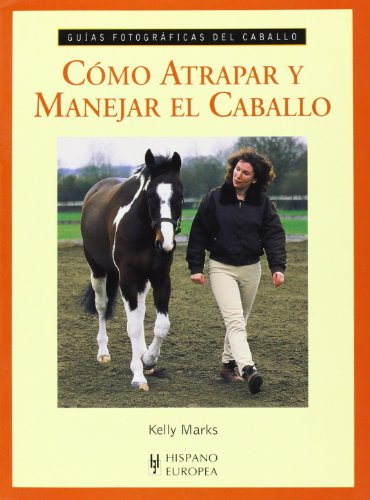 Cómo atrapar y manejar el caballo (Guías fotográficas del caballo)