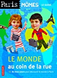echange, troc Ourida Aliouane, Orianne Charpentier - Le monde au coin de la rue : 80 bons plans pour découvrir le monde à Paris