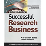 Building & Running a Successful Research Business: A Guide for the Independent Information Professional ~ Mary Ellen Bates