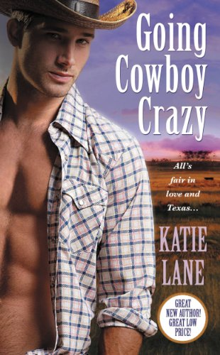 Going Cowboy Crazy (Deep in the Heart of Texas) by Katie Lane
