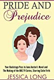 Pride and Prejudice: Your Backstage Pass to Jane Austens Novel and Making of the BBC TV Series Starring Colin Firth