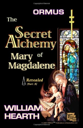 Ormus The Secret Alchemy Of Mary Magdalene Revealed - Part [A]: Historical & Practical Applications Of Essential Alchemical Science