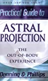 The Llewellyn Practical Guide to Astral Projection:  The Out-of -Body Experience (0875421814) by Melita Denning