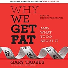 Why We Get Fat: And What to Do About It | Livre audio Auteur(s) : Gary Taubes Narrateur(s) : Mike Chamberlain