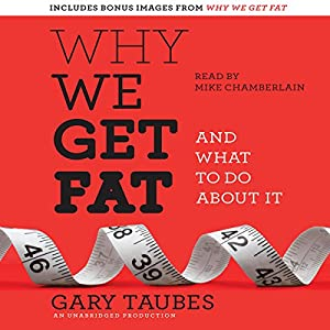 Why We Get Fat: And What to Do About It | [Gary Taubes]
