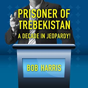 Prisoner of Trebekistan: A Decade in Jeopardy! | [Bob Harris]