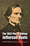 img - for The 1862 Plot to Kidnap Jefferson Davis book / textbook / text book