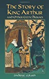The Story of King Arthur and Other Celtic Heroes (Dover Children's Classics) (0486440613) by Padraic Colum