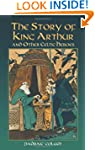The Story of King Arthur and Other Ce...