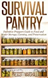 img - for Survival Pantry: Definitive Preppers Guide to Food and Water Storage, Canning, and Preservation (Prepper Survival Pantry - Can your own Food, Store Water, and Preserve your Food) book / textbook / text book